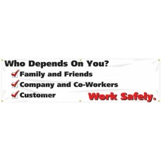 """Safety Banner: Who Depends On You - Work Safely - 28"""" x 96"""""""