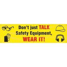 """Safety Banners: Don't Just Talk Safety Equipment - Wear It - 28"""" x 8'"""